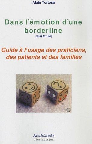 Dans l'émotion d'une borderline (état limite) : Guide à l'usage des praticiens, des patients et des familles par Alain Tortosa