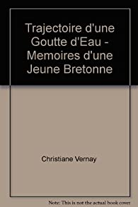 Trajectoire d'une Goutte d'Eau - Memoires d'une Jeune Bretonne par Christiane Vernay