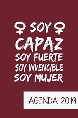 Agenda 2019 Soy Capaz Soy Fuerte Soy Invencible Soy Mujer: Agenda Mensual y Semanal + Organizador I Cubierta con tema de Feminista I Enero 2019 a Diciembre 2019 6 x 9in