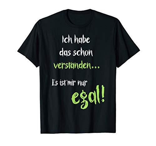 T-Shirt Ich habe das schon verstanden, es ist mir nur egal!
