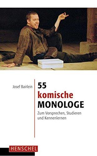 55 komische Monologe: Zum Vorsprechen, Studieren und Kennenlernen