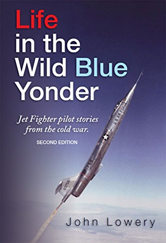 Life In The Wild Blue Yonder: jet fighter pilot stories from the cold war. Second Edition (English Edition) (Blue Jet Air)