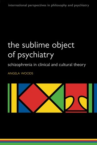 The Sublime Object of Psychiatry: Schizophrenia in Clinical and Cultural Theory (International Perspectives in Philosophy & Psychiatry)