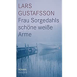 Frau Sorgedahls schöne weiße Arme: Roman