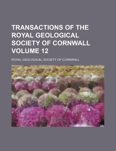 Transactions of the Royal Geological Society of Cornwall Volume 12