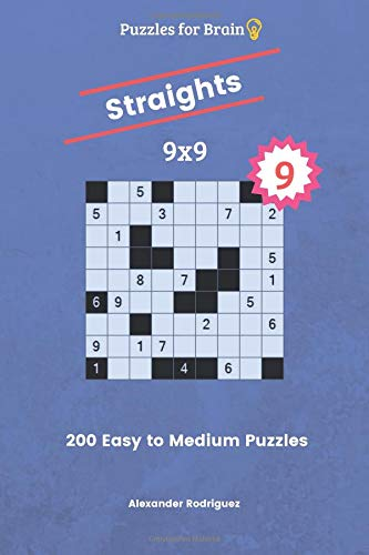 Puzzles for Brain Straights - 200 Easy to Medium 9x9  vol. 9: Volume 9 por Alexander Rodriguez