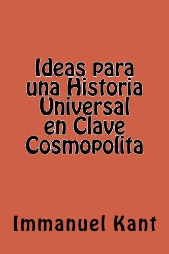 Ideas para una Historia Universal en Clave Cosmopolita (Spanish Edition)