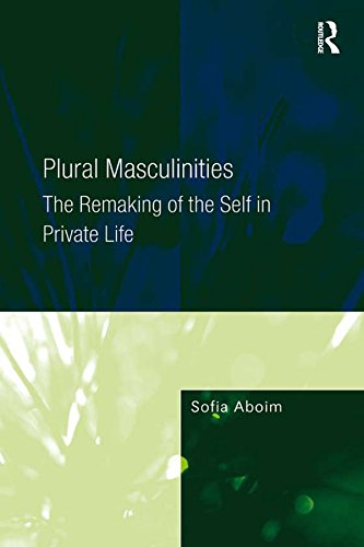 Plural Masculinities: The Remaking of the Self in Private Life