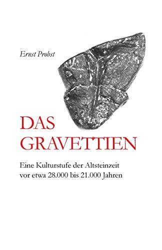 Das Gravettien: Eine Kulturstufe der Altsteinzeit vor etwa 28.000 bis 21.000 Jahren