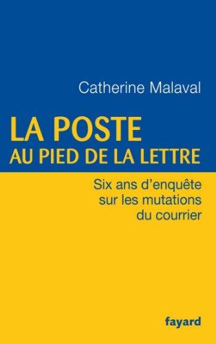 La Poste au pied de la lettre : Six ans d'enquête sur les mutations du courrier (Documents) par Catherine Malaval