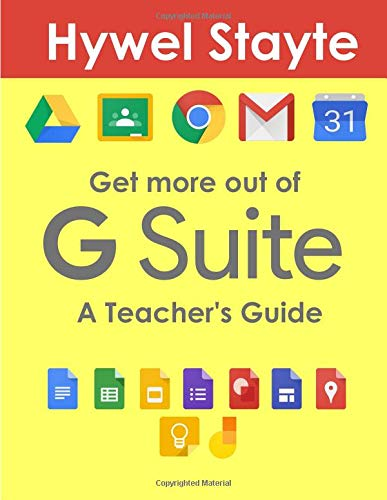 Get more out of G Suite: A Teacher's Guide por Hywel Stayte