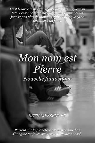Couverture du livre Mon nom est Pierre: Nouvelle fantastique