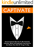 Captivate: Conversational Secrets To Be Instantly Likeable, Make Unforgettable Impressions, And Never Run Out Of Things To Say (English Edition)