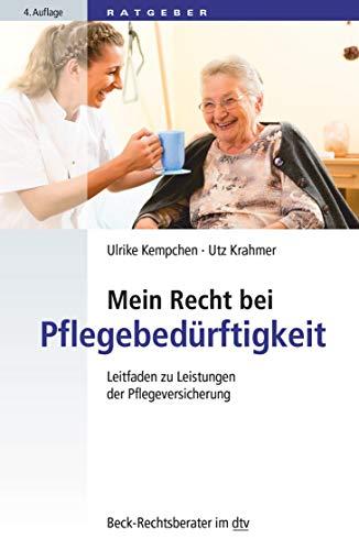 Mein Recht bei Pflegebedürftigkeit: Leitfaden zu Leistungen der Pflegeversicherung (dtv Beck Rechtsberater)