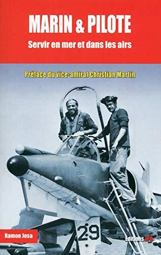 Marin & pilote - Servir en mer et dans les airs par Ramon Josa