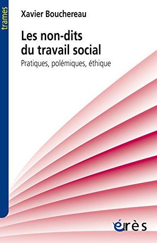 Les non-dits du travail social : Pratiques, polmiques, thique