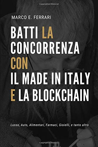 BATTI LA CONCORRENZA con IL MADE IN ITALY e LA BLOCKCHAIN
