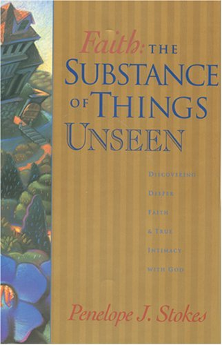 Faith: The Substance of Things Unseen by Penelope J. Stokes (1995-05-02)