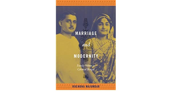 Marriage and Modernity: Family Values in Colonial Bengal (e-Duke books scholarly collection.)