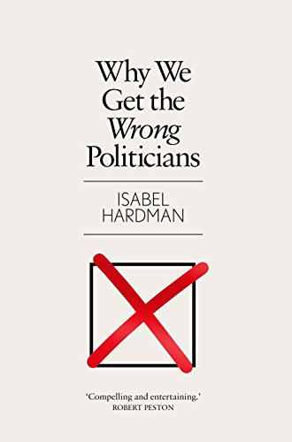 Why We Get the Wrong Politicians (English Edition) por Isabel Hardman
