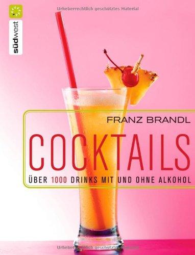 Cocktails. Über 1000 Drinks mit und ohne Alkohol