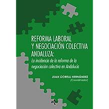 Reforma Laboral Y Negociación Colectiva Andaluza. La Incidencia De La Reforma De La Negociación Colectiva En Andalucía (Derecho - Estado Y Sociedad)