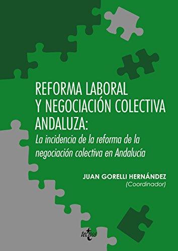 Reforma laboral y negociación colectiva andaluza: la incidencia de la reforma de la negociación colectiva en Andalucía (Derecho - Estado Y Sociedad)