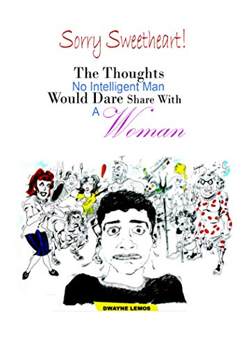 Sorry Sweetheart: The Thoughts No Intelligent Man Would Dare Share With A Woman (English Edition)