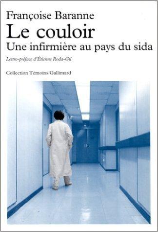 Le Couloir: Une infirmière au pays du sida de Françoise Baranne,Étienne Roda-Gil (Préface) ( 4 mars 1994 )