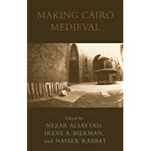 Making Cairo Medieval (Transnational Perspectives on Space and Place)
