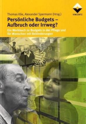 Persönliche Budgets - Aufbruch oder Irrweg?: Ein Werkbuch zu Budgets in der Pflege und für Menschen mit Behinderungen