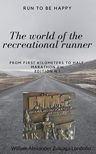 Run to be happy: The world of the recreational runner (From first kilometers to half Marathon 21K) (English Edition) por William Alexander  Zuluaga Londoño
