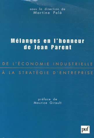 De l'économie industrielle à la stratégie d'entreprise : Mélanges en l'honneur de Jean Parent par Martine Pelé, Collectif