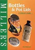 Miller's Bottles and Pot Lids: A Collector's Guide (Miller's Collecting Guides)