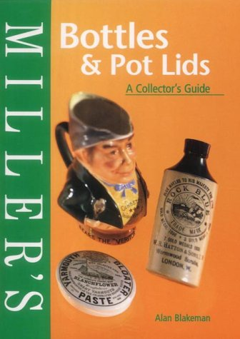 Miller's Bottles and Pot Lids: A Collector's Guide (Miller's Collecting
