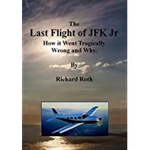 The Last Flight of JFK Jr. How it Went Tragically Wrong and Why. (English Edition)
