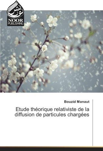 Etude théorique relativiste de la diffusion de particules chargées par Bouzid Manaut