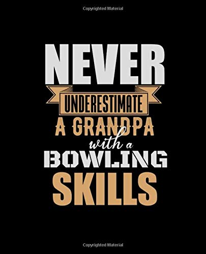 NEVER UNDERESTIMATE A GRANDPA WITH A BOWLING SKILLS: College Ruled Lined Notebook | 120 Pages Perfect Funny Gift keepsake Journal, Diary