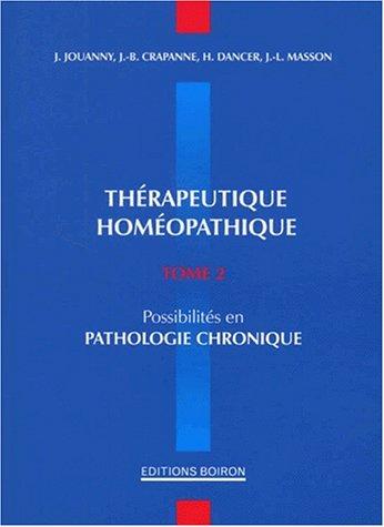 Thérapeutique homéopathique : Tome 2, Possibilités en pathologie chronique par Jean-Bernard Crapanne