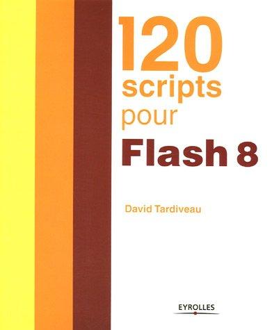 120 scripts pour Flash 8 par David Tardiveau