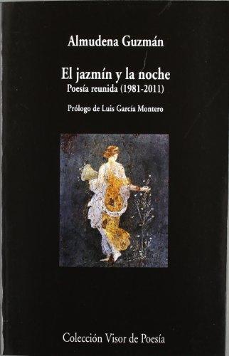 El jazmín y la noche: Poesía reunida 1981-2010 (Visor de Poesía)