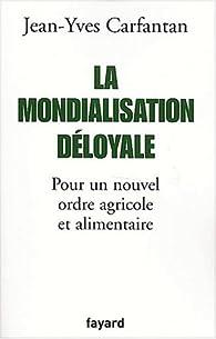 La mondialisation déloyale par Jean-Yves Carfantan