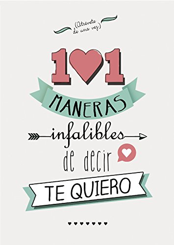 101 maneras infalibles de decir te quiero / 101 Surefire Ways to say I love you par Varios autores