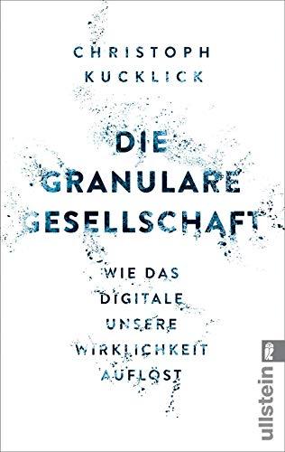 Die granulare Gesellschaft: Wie das Digitale unsere Wirklichkeit auflöst