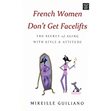 [(French Women Don't Get Facelifts : The Secret of Aging with Style & Attitude)] [By (author) Mireille Guiliano] published on (March, 2014)