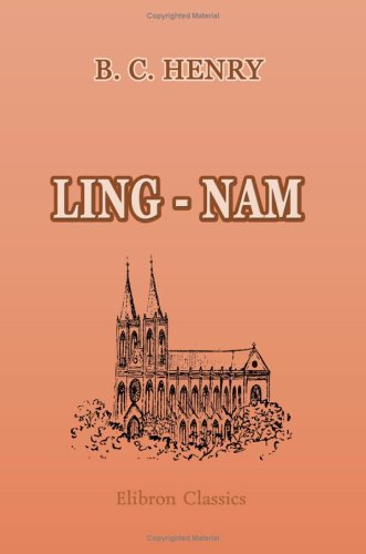 Ling - Nam or Interior Views of Southern China including Explorations in the Hitherto Untraversed Island of Hainan