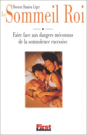 Le Sommeil : Roi Faire face aux dangers meconnus de la somnolence excessive par Dr Damien Léger