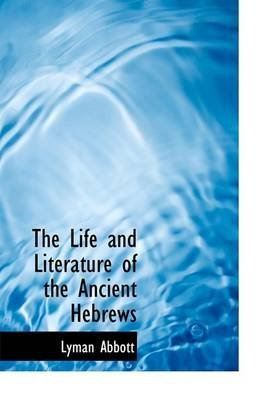 [The Life and Literature of the Ancient Hebrews] (By: Lyman Abbott) [published: August, 2008]