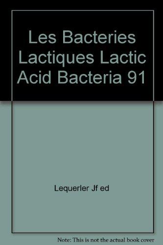 Les Bacteries Lactiques Lactic Acid Bacteria Recherche et Application S Industrielles en Agro-Alimen par Jean-François Le Querler