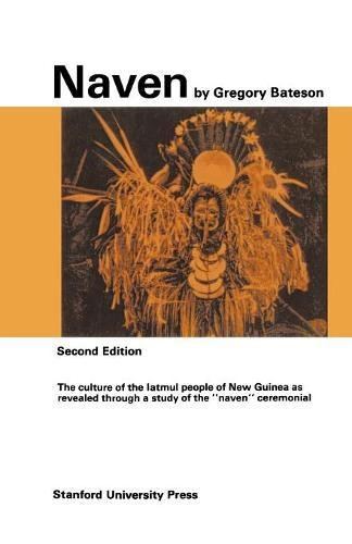 Naven: A Survey of the Problems suggested by a Composite Picture of the Culture of a New Guinea Tribe drawn from Three Points of View